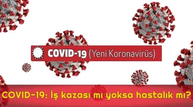 COVID-19: İş kazası mı yoksa hastalık mı?