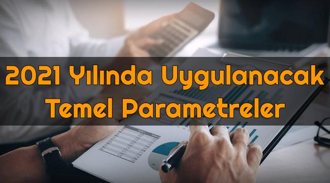 2021 Yılında Uygulanacak Temel Parametreler